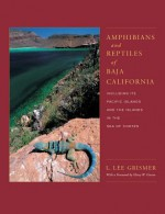Amphibians and Reptiles of Baja California, Including Its Pacific Islands and the Islands in the Sea of Cortes - L Lee Grismer, Harry W. Greene