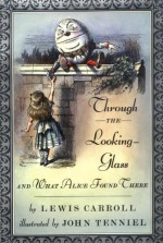 Through the Looking-Glass, and What Alice Found There - Lewis Carroll, Peter Glassman, John Tenniel