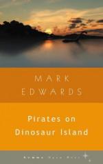Pirates on Dinosaur Island - Mark Edwards