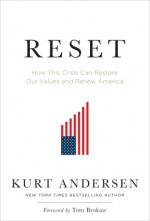 Reset: How This Crisis Can Restore Our Values and Renew America - Kurt Andersen, Tom Brokaw