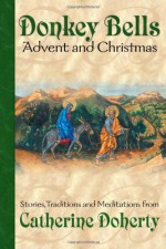 Donkey Bells: Advent and Christmas (Seasonal Customs Vol. 1) - Catherine de Hueck Doherty