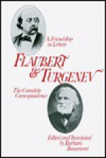 Flaubert and Turgenev: A Friendship in Letters, The Complete Correspondence - Gustave Flaubert, Ivan Turgenev, Barbara Beaumont