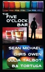 The Five O'Clock Bar - Chris Owen, Sean Michael, B.A. Tortuga