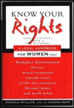 Know Your Rights: A Legal Handbook for Women Only - Patricia Phillips, George Mair