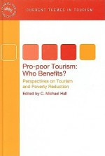 Pro-Poor Tourism: Who Benefits?: Perspectives on Tourism and Poverty Reduction - C. Michael Hall