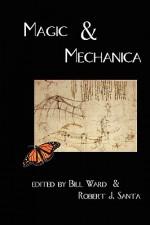 Magic & Mechanica - Bill Ward, Robert J. Santa, Kek-w, Christopher M. Cevasco, Jason E. Thummel, Christopher Heath, Nicholas Ian Hawkins, Camille Alexa