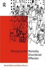 Mentally Disordered Offenders: Managing People Nobody Owns - David J. Webb, Robert Harris