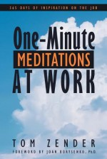 One-Minute Meditations at Work: 365 Days of Inspiration on the Job - Tom Zender