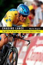 Chasing Lance: The 2005 Tour de France and Lance Armstrong's Ride of a Lifetime (with 20 photos included) - Martin Dugard
