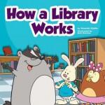 How a Library Works - Amanda Stjohn, Bob Ostrom