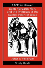 Saint Margaret Mary and the Promises of the Sacred Heart of Jesus Study Guide - Janet P. McKenzie
