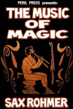 The Music of Magic [Illustrated] - Sax Rohmer