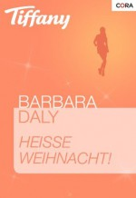 Heiße Weihnacht! (Tiffany) (German Edition) - Barbara Daly