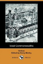 Ideal Commonwealths (Dodo Press) - Henry Morley, Plutarch, Thomas More