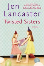 Twisted Sisters - Jen Lancaster