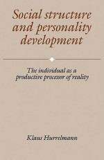 Social Structure And Personality Development: The Individual As A Productive Processor Of Reality - Klaus Hurrelmann