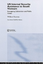 US Internal Security Assistance to South Vietnam: Insurgency, Subversion and Public Order - William Rosenau