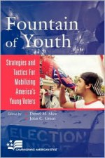 Fountain of Youth: Strategies and Tactics for Mobilizing America's Young Voters - Daniel M. Shea