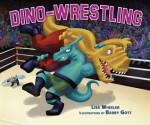 Dino-Wrestling - Lisa Wheeler, Barry Gott