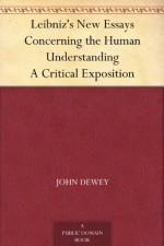 Leibniz's New Essays Concerning the Human Understanding A Critical Exposition - John Dewey