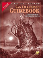San Francisco Guidebook: A 1920s Sourcebook For Call Of Cthulhu - Cody Goodfellow, Brian M. Sammons