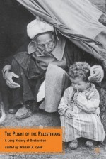 The Plight of the Palestinians: A Long History of Destruction - William Cook