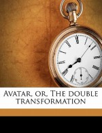 Avatar, Or, the Double Transformation - Théophile Gautier