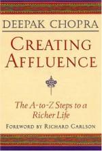Creating Affluence: The A-to-Z Steps to a Richer Life - Deepak Chopra, Richard Carlson