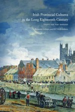 Irish Provincial Cultures in the Long Eighteenth Century: Making the Middle Sort - Gillespie, R F Foster, Raymond Gillespie