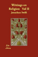 The Prose Works of Jonathan Swift, D.D. - Volume 04 Swift's Writings on Religion and the Church - Volume 2 - Jonathan Swift