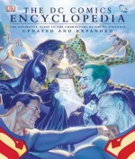 The DC Comics Encyclopedia, Updated and Expanded Edition - Michael Teitelbaum, Scott Beatty, Robert Greenburger, Daniel Wallace