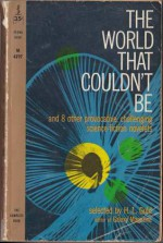 The World That Couldn't Be and 8 other provocative challenging science-fiction novelets - H.L. Gold, Clifford D. Simak, Alan E. Nourse, F.L. Wallace, Damon Knight, Mark Clifton, L. Sprague de Camp, Richard Matheson, Edgar Pangborn, Evelyn E. Smith
