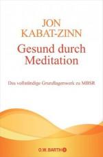 Gesund durch Meditation: Das vollständige Grundlagenwerk zu MBSR (German Edition) - Jon Kabat-Zinn, Horst Kappen