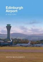 Edinburgh Airport: A History - Keith McCloskey