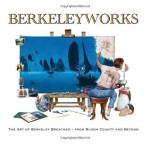 Berkeleyworks: The Art of Berkeley Breathed: From Bloom County and Beyond - Berke Breathed, Scott Dunbier