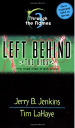 Through the Flames: The Kids Risk Their Lives - Jerry B. Jenkins, Tim LaHaye