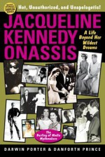 Jacqueline Kennedy Onassis: A Life Beyond Her Wildest Dreams - Darwin Porter, Danforth Prince