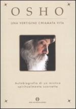 Una vertigine chiamata vita: autobiografia di un mistico spiritualmente scorretto - Osho, Gagan Daniele Pietrini, Swami Anand Videha