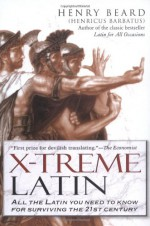 X-Treme Latin: All the Latin You Need to Know for Surviving the 21st Century - Henry Beard