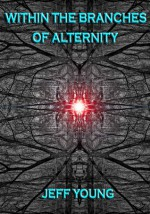 Within the Branches of Alternity - Jeff Young