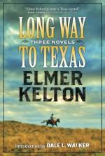 Long Way to Texas: Three Novels by Elmer Kelton - Elmer Kelton