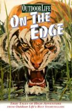 On the Edge: True Tales of High Adventure from Outdoor Life's Best Storytellers - Creative Publishing International, Jim Zumbo