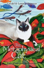 The Metaphysical Cat: Tales of Cats and Their Humans - Gerald Hausman, Loretta Hausman, Mariah Fox