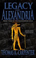 Legacy of Alexandria (Alexandrian Saga #3) - Thomas K. Carpenter