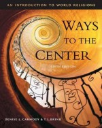 Ways to the Center: An Introduction to World Religions - Denise Lardner Carmody, T.L. Brink