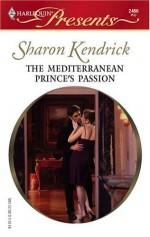 The Mediterranean Prince's Passion - Sharon Kendrick