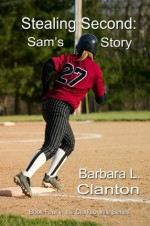 Stealing Second: Sam's Story: Book 4 in the Clarksonville Series - Barbara L. Clanton