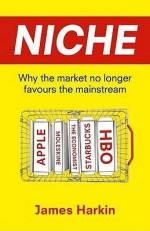Niche: Why The Market No Longer Favours The Mainstream. By James Harkin - James Harkin