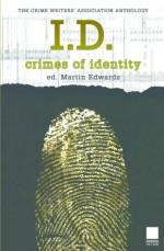 I.D.: Crimes of Identity (Crime Writers' Association Series) - Frank Tallis, Zoë Sharp, Stuart Pawson, Tonino Benacquista, Peter Lovesey, Michael Jecks, Christine Poulson, Martin Edwards, Robert Barnard