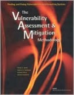 Finding and Fixing Vulnerabilities in Information Systems: The Vulnerability Assessment and Mitigation Methodology - Robert H. Anderson, Philip Anton, Richard Mesic, Michael Scheiern